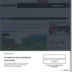 Atelier Jeunesse : devenir scénariste de BD avec Dargaud Le Mag