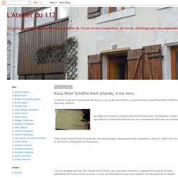 L'Atelier du 112: Klaus Peter Schäffel était attendu, il est venu.