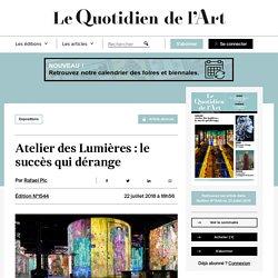 Atelier des Lumières: le succès qui dérange - Le Quotidien de l'Art