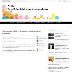 Compte-rendu RNBM 2012 : Atelier « Mutualiser l'action culturelle »