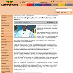 Un atelier de cadrage du plan national informatique ouvert à Yaoundé