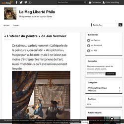 « L'atelier du peintre » de Jan Vermeer - Le Mag Liberté Philo
