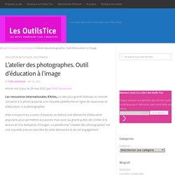 L'atelier des photographes. Outil d'éducation à l'image – Les Outils Tice