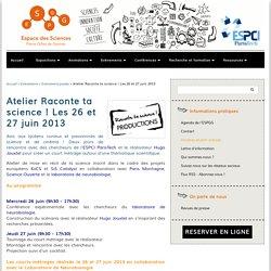 Atelier Raconte ta science ! Les 26 et 27 juin 2013