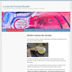Atelier maison de retraite – Le site de François Bardier