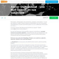 Atelier StoryDebout - Une Nuit Debout en vue subjective Billets, jeu le 28 avr. 2016, 19:30