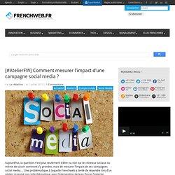 [#AtelierFW] Comment mesurer l'impact d'une campagne social media ?
