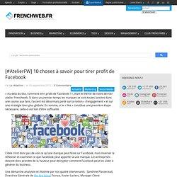 [#AtelierFW] 10 choses à savoir pour tirer profit de Facebook