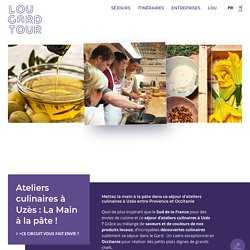 Ateliers culinaires à Uzès : La Main à la pâte ! - Lou Gard Tour - Lou Gard Tour