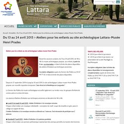 Du 13 au 24 avril 2015 > Ateliers pour les enfants au site archéologique Lattara-Musée Henri Prades