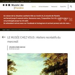 LE MUSÉE CHEZ VOUS : Ateliers recréatifs du mercredi