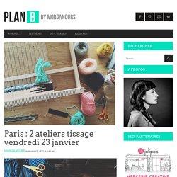 Paris : 2 ateliers tissage vendredi 23 janvier — planB par Morganours