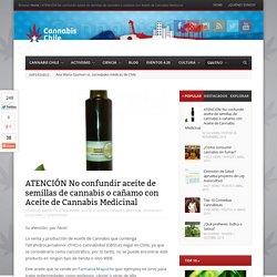 Atención: No confundir Aceite de semillas de Cannabis con Aceite de Cannabis Medicinal