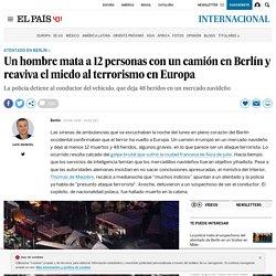 Atentado en Berlín: Un hombre mata a 12 personas con un camión en Berlín y reaviva el miedo al terrorismo en Europa