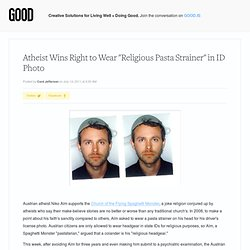 "Atheist Wins Right to Wear ""Religious Pasta Strainer"" in ID Photo - Culture"