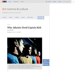 Why Atheists Need Captain Kirk : 13.7: Cosmos And Culture