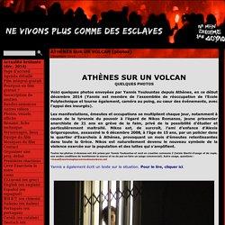 ATHÈNES SUR UN VOLCAN (photos) - Ne vivons plus comme des esclaves !