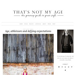 Age, athleisure and defying expectations - That's Not My Age