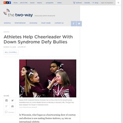 Athletes Help Cheerleader With Down Syndrome Defy Bullies