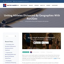 Uniting Athletes Distanced By Geographies With Run2Geo