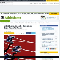 Athlétisme : la sortie de piste de Papa Massata Diack