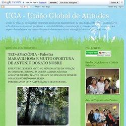 UGA - União Global de Atitudes: TED-AMAZÔNIA - Palestra MARAVILHOSA E MUITO OPORTUNA DE ANTONIO DONATO NOBRE