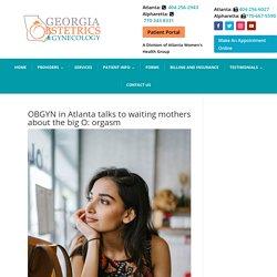OBGYN in Atlanta and Alpharetta talks to pregnant women about orgasm