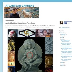 ATLANTEAN GARDENS: Ancient Buddhist Statue Came From Space