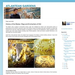 ATLANTEAN GARDENS: History of the Medes: Magi and Enchanters of Old
