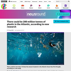 There could be 200 million tonnes of plastic in the Atlantic, according to new research - CBBC Newsround