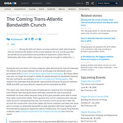 Trans-Atlantic Bandwidth Crunch coming