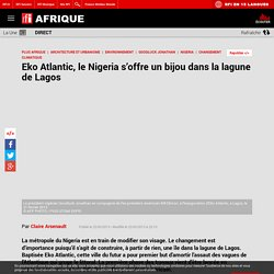 Eko Atlantic, le Nigeria s'offre un bijou dans la lagune de Lagos