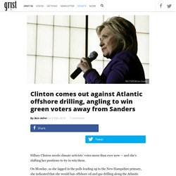 Clinton comes out against Atlantic offshore drilling, angling to win green voters away from Sanders