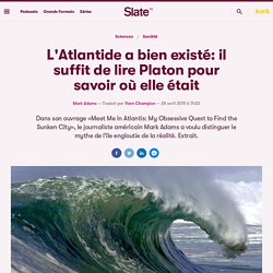 L'Atlantide a bien existé: il suffit de lire Platon pour savoir où elle était