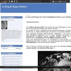 L'ATLANTIDE ET LES PIERRES D'ICA AU PEROU (2e partie) - Le blog de Roger Eléfant