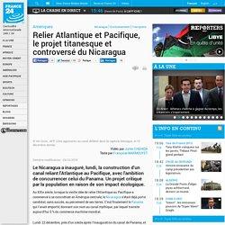 Amériques - Relier Atlantique et Pacifique, le projet titanesque et controversé du Nicaragua