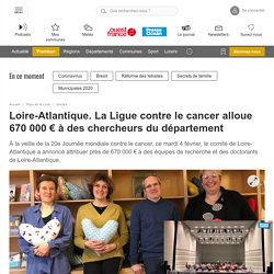 Loire-Atlantique. La Ligue contre le cancer alloue 670000€ à des chercheurs du département