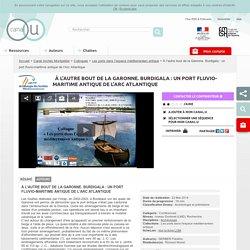 À l'autre bout de la Garonne. Burdigala : un port fluvio-maritime antique de l'Arc Atlantique - Canal Archéo Montpellier