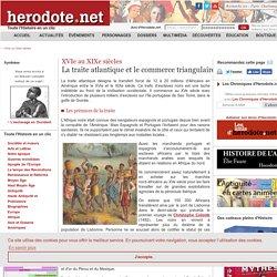XVIe au XIXe siècles - La traite atlantique et le commerce triangulaire - Herodote.net
