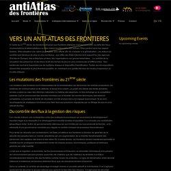 VERS UN ANTI-ATLAS DES FRONTIERES : ANTIATLAS DES FRONTIÈRES