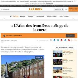 « L'Atlas des frontières », éloge de la carte - La Croix