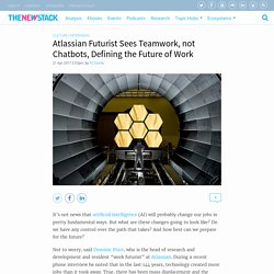 Atlassian Futurist Sees Teamwork, not Chatbots, Defining the Future of Work - The New Stack