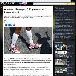 Atletica - Corre per 100 giorni senza fermarsi mai - Yahoo Eurosport IT