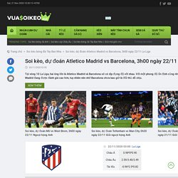 Soi kèo, dự đoán Atletico Madrid vs Barcelona, 3h00 ngày 22/11 La Liga
