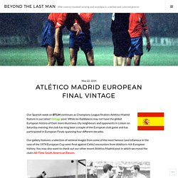 Atlético Madrid European Final Vintage – Beyond The Last Man