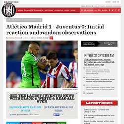 Atlético Madrid 1 - Juventus 0: Initial reaction and random observations - Black & White & Read All Over