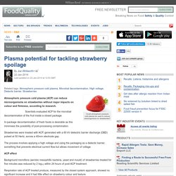 FOOD QUALITY NEWS 22/01/14 Plasma potential for tackling strawberry spoilage.