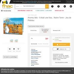 Atomic Mix - Il était une fois... Notre Terre - Jeu de Plateau - Achat & prix