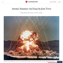Atomic Summer: An Essay by Joni Tevis