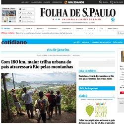 Com 180 km, maior trilha urbana do país atravessará Rio pelas montanhas - 10/02/2017 - Cotidiano